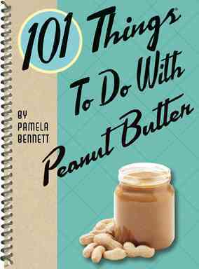 101 Things to Do With Peanut Butter By Bennett, Pamela