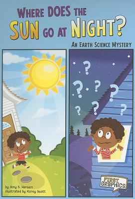 Where Does the Sun Go at Night? By Hansen, Amy S./ Scott, Korey (ILT)